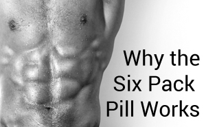 Why the Six Pack Pill works...
